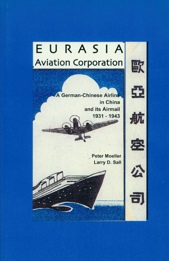 Eurasia Aviation Corporation - A German-Chinese Airline in China and its Airmail 1931-1943 by Peter Moeller and Larry D. Sall, paperback in color, 2007, 153 pages, great book on the history of this airline, includes a listing of First Flight covers and catalog values